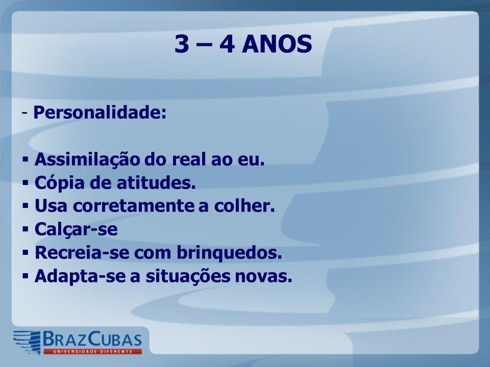 3 – 4 ANOS Personalidade: Assimilação do real ao eu.