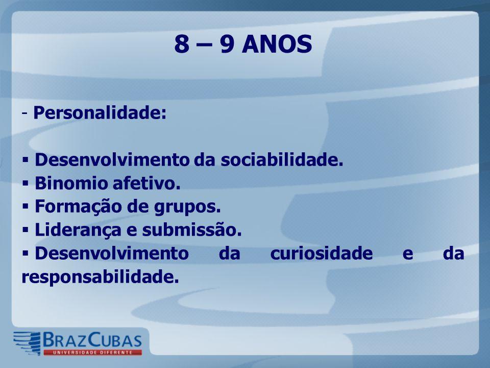 8 – 9 ANOS Personalidade: Desenvolvimento da sociabilidade.