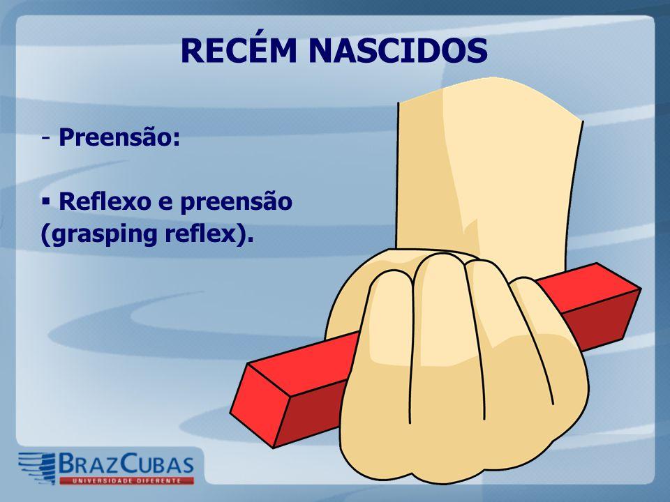 RECÉM NASCIDOS Preensão: Reflexo e preensão (grasping reflex).