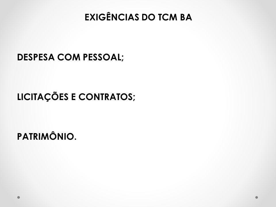 EXIGÊNCIAS DO TCM BA DESPESA COM PESSOAL; LICITAÇÕES E CONTRATOS; PATRIMÔNIO.