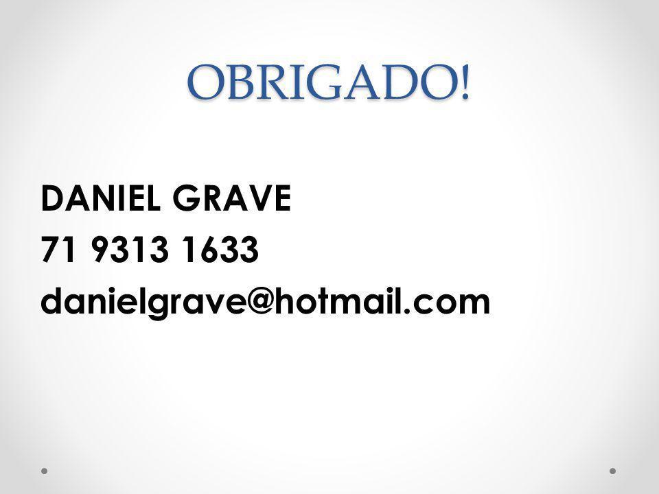 OBRIGADO! DANIEL GRAVE 71 9313 1633 danielgrave@hotmail.com