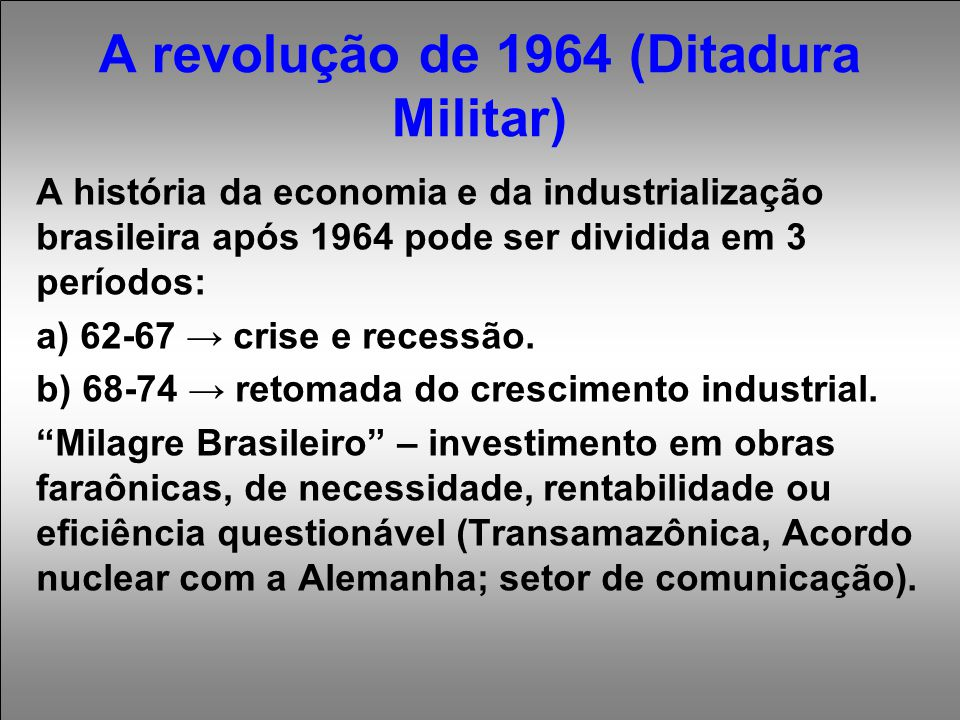 A revolução de 1964 (Ditadura Militar)