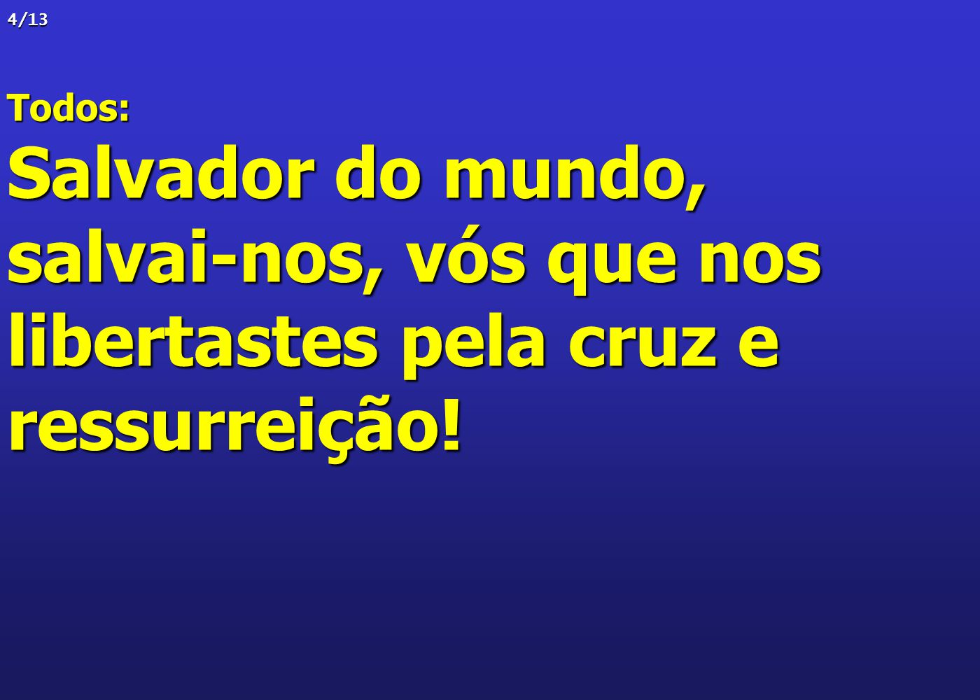 salvai-nos, vós que nos libertastes pela cruz e ressurreição!