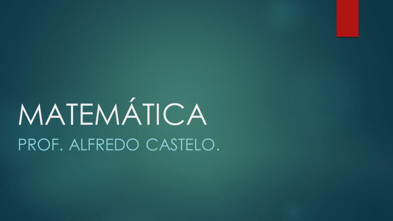MATEMÁTICA Prof. Alfredo castelo.