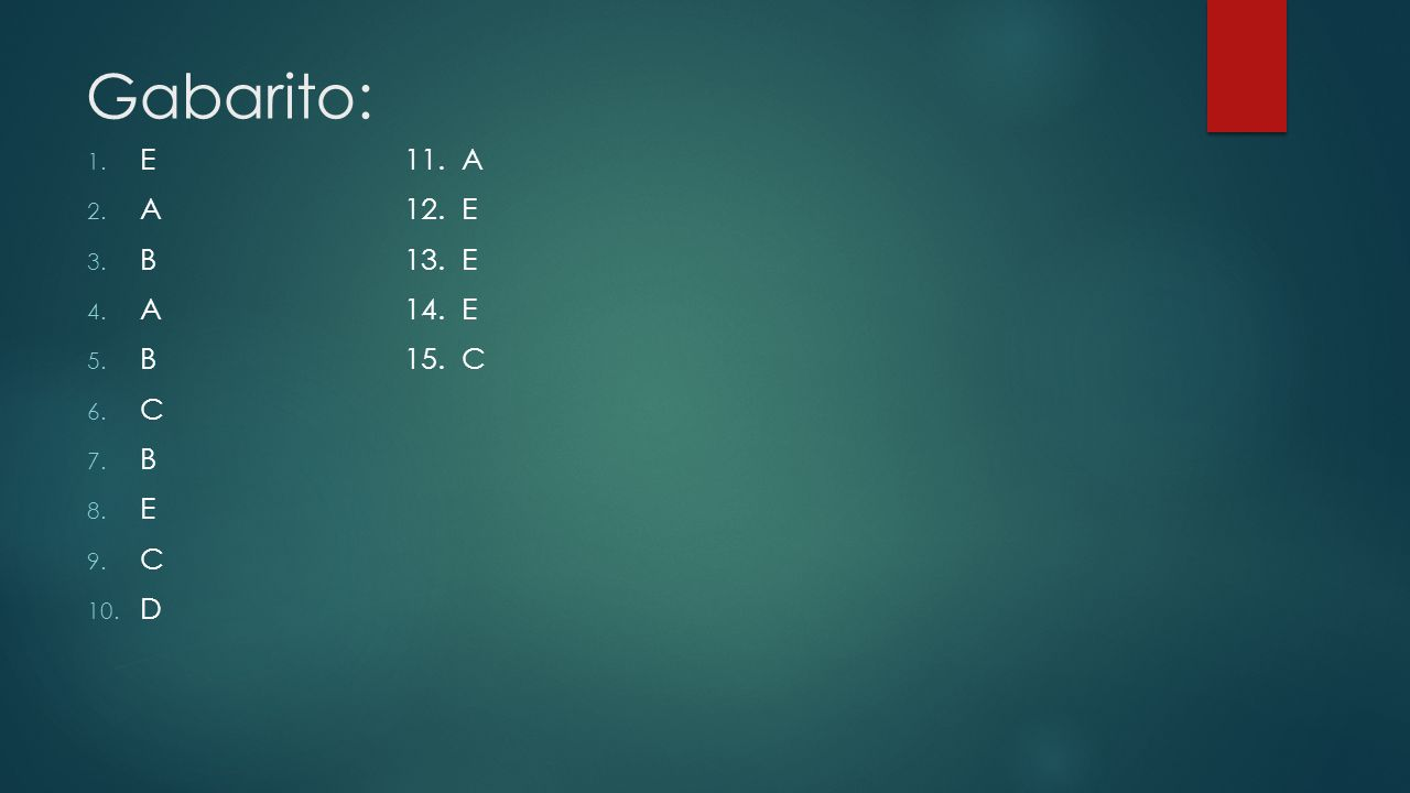 Gabarito: E 11. A A 12. E B 13. E A 14. E B 15. C C B E D