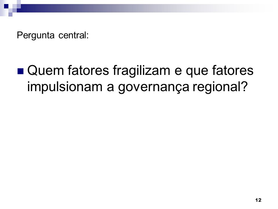 Pergunta central: Quem fatores fragilizam e que fatores impulsionam a governança regional
