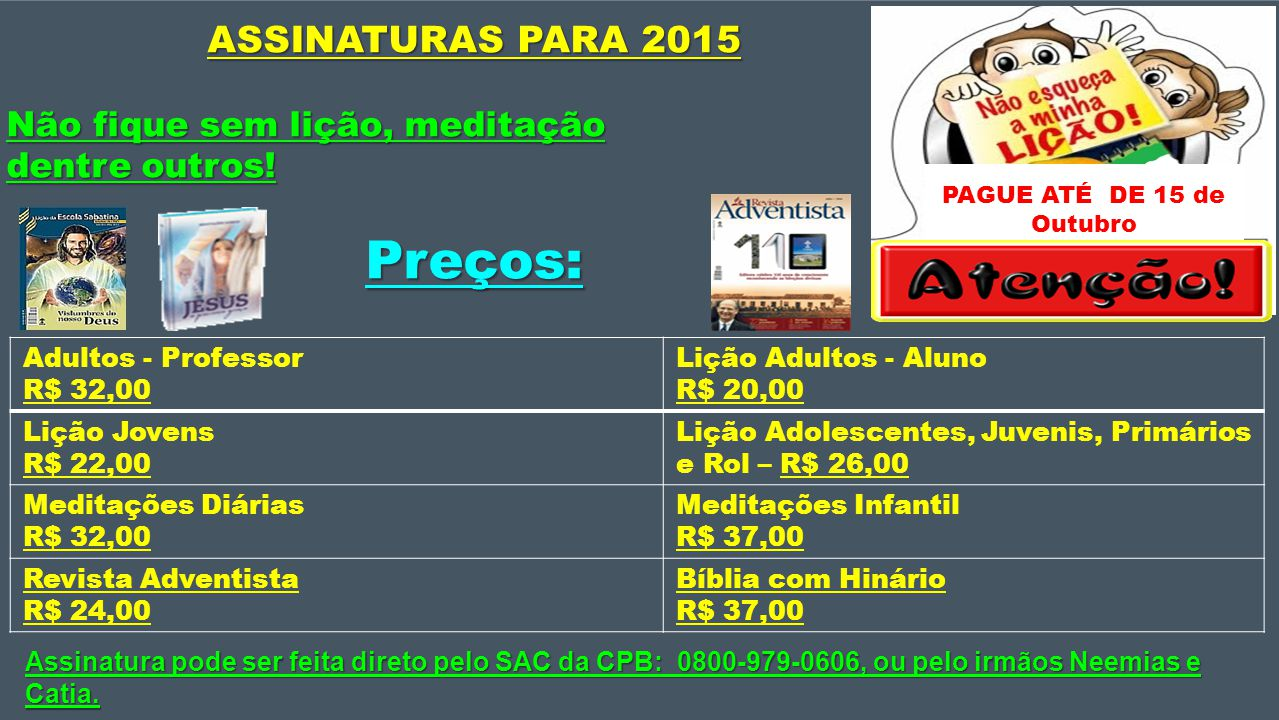 Preços: ASSINATURAS PARA 2015 Não fique sem lição, meditação