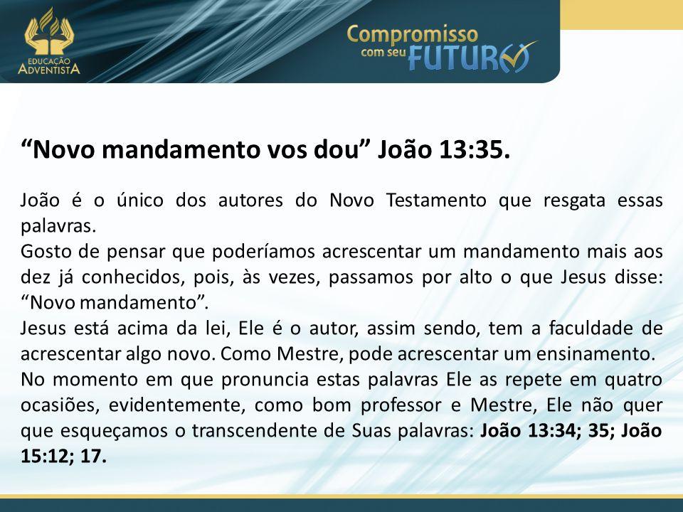 Novo mandamento vos dou João 13:35.