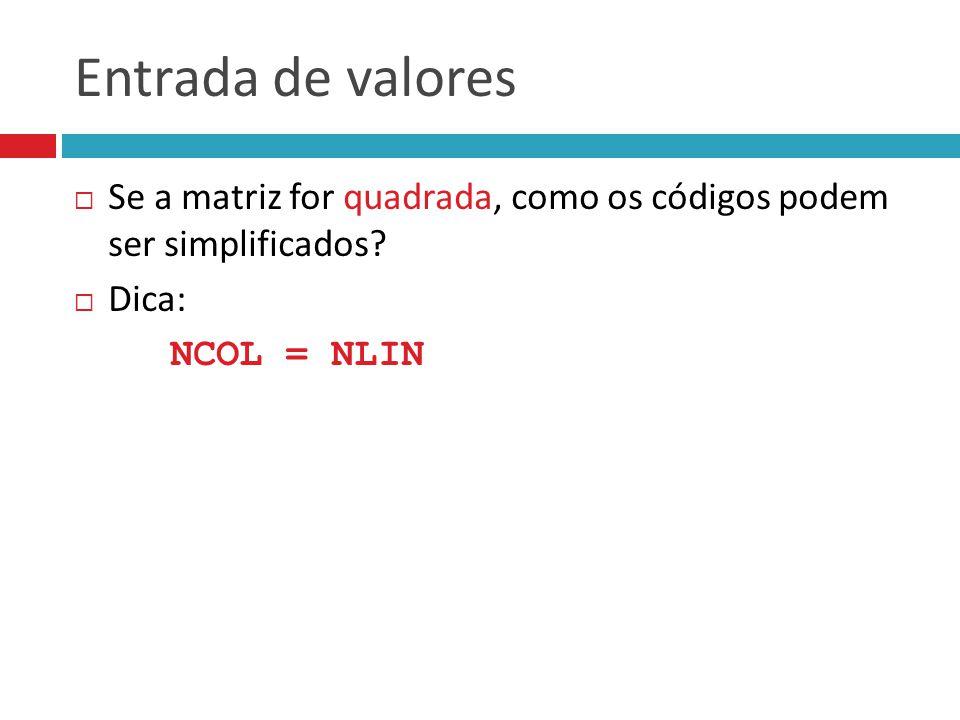 Entrada de valores Se a matriz for quadrada, como os códigos podem ser simplificados.
