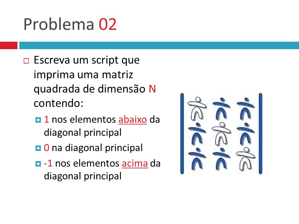 Problema 02 Escreva um script que imprima uma matriz quadrada de dimensão N contendo: 1 nos elementos abaixo da diagonal principal.