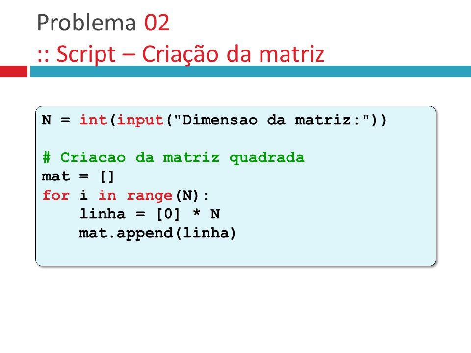 Problema 02 :: Script – Criação da matriz