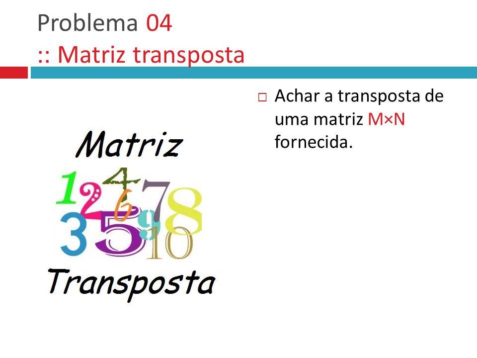 Problema 04 :: Matriz transposta