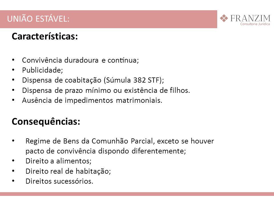Características: Consequências: UNIÃO ESTÁVEL: