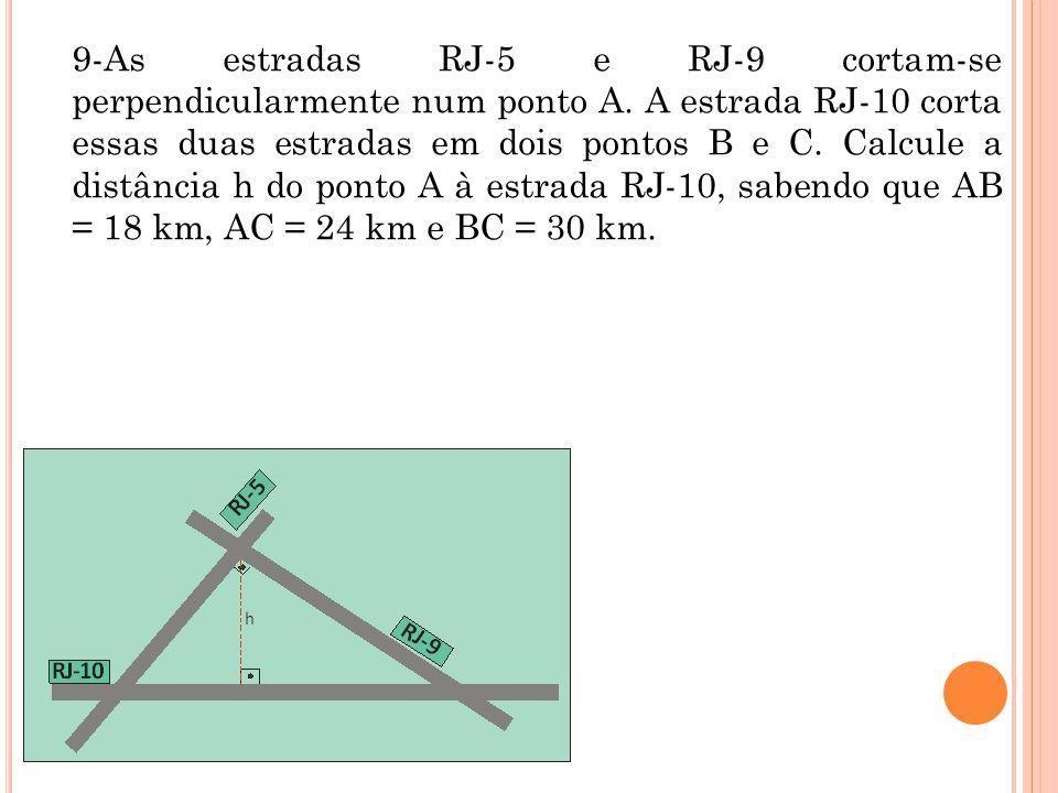 9-As estradas RJ-5 e RJ-9 cortam-se perpendicularmente num ponto A