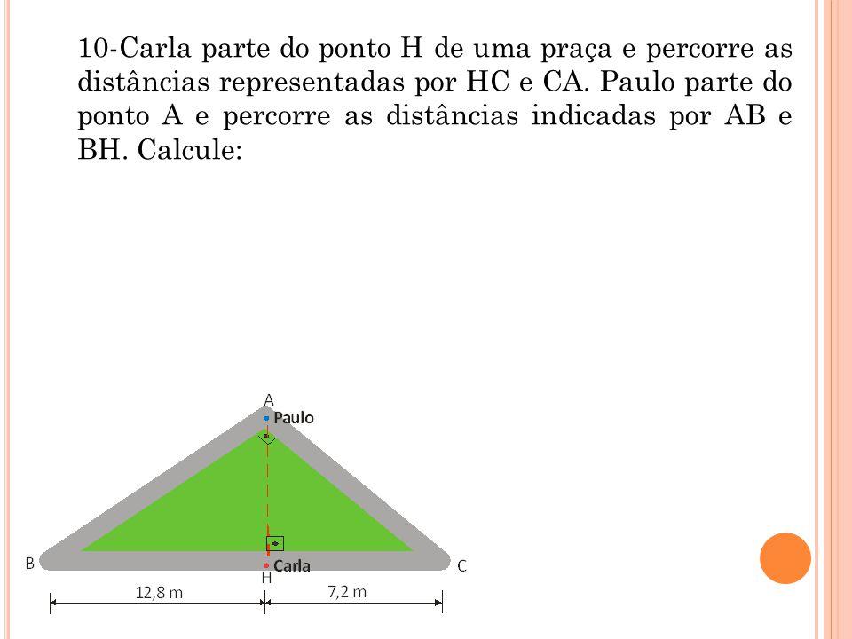 10-Carla parte do ponto H de uma praça e percorre as distâncias representadas por HC e CA.