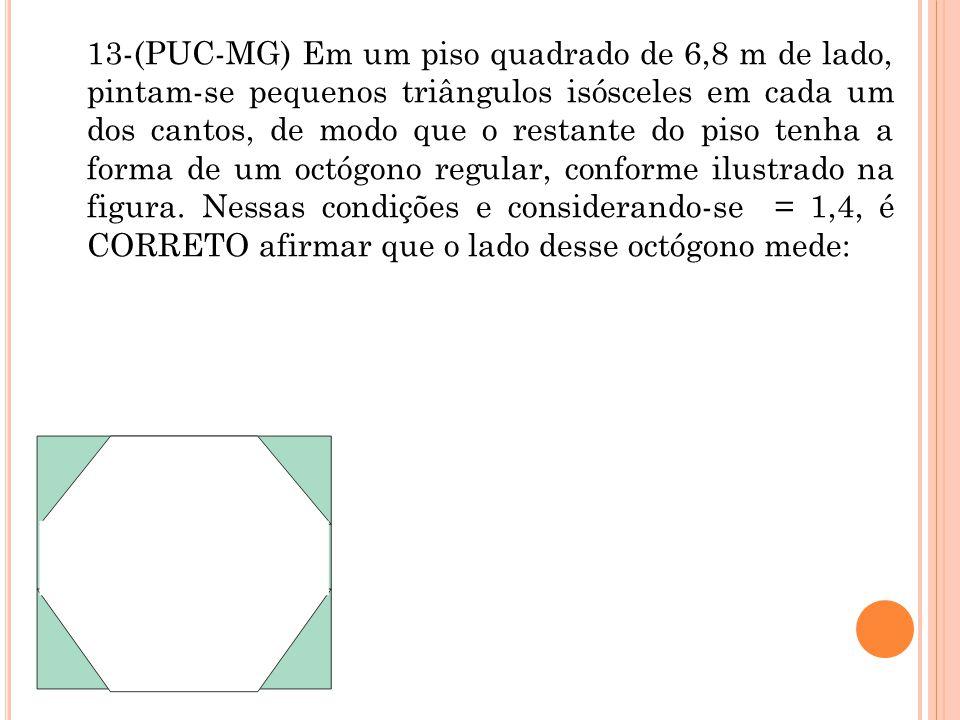 13-(PUC-MG) Em um piso quadrado de 6,8 m de lado, pintam-se pequenos triângulos isósceles em cada um dos cantos, de modo que o restante do piso tenha a forma de um octógono regular, conforme ilustrado na figura.
