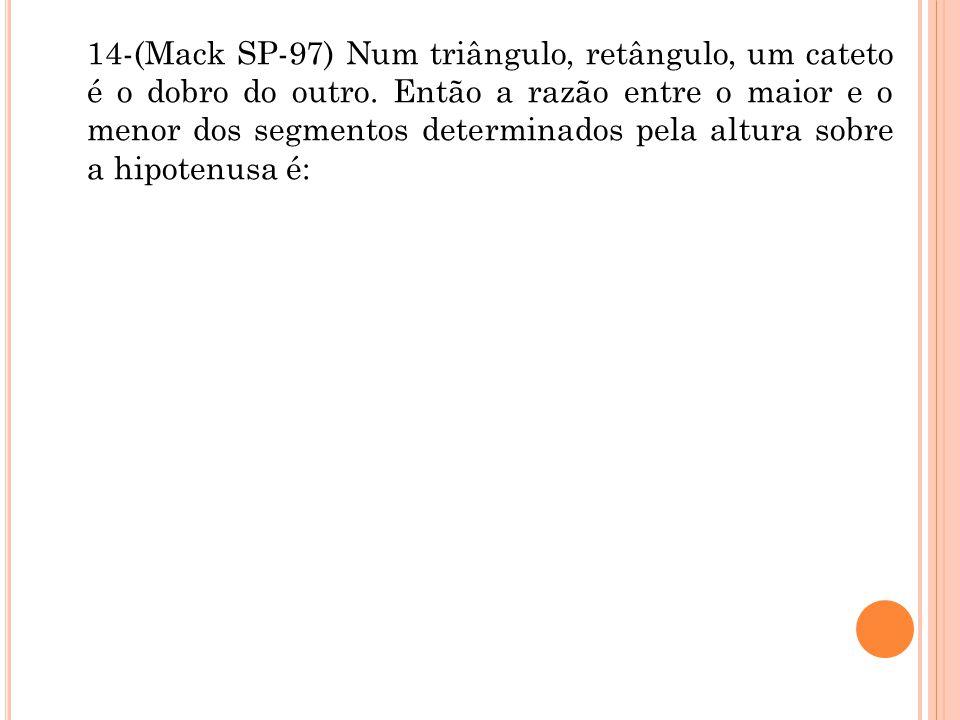 14-(Mack SP-97) Num triângulo, retângulo, um cateto é o dobro do outro