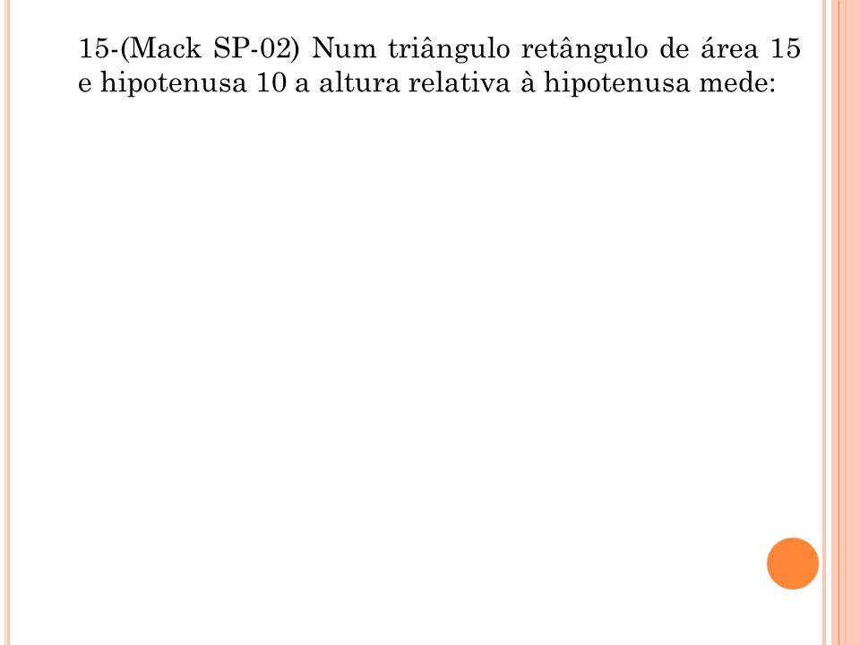 15-(Mack SP-02) Num triângulo retângulo de área 15 e hipotenusa 10 a altura relativa à hipotenusa mede:
