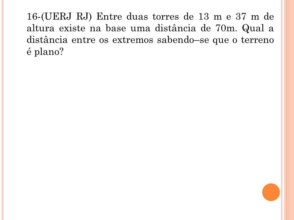 16-(UERJ RJ) Entre duas torres de 13 m e 37 m de altura existe na base uma distância de 70m.