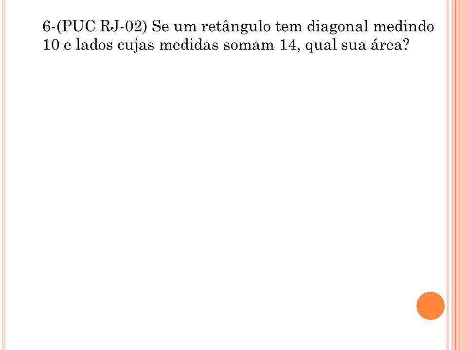 6-(PUC RJ-02) Se um retângulo tem diagonal medindo 10 e lados cujas medidas somam 14, qual sua área