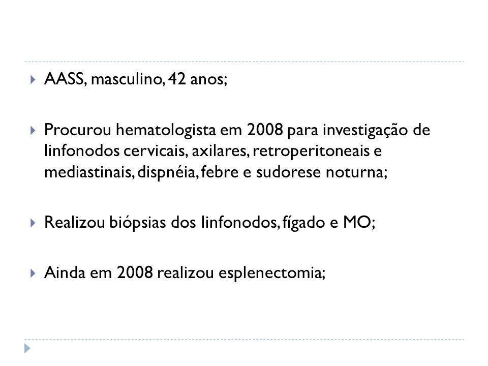 Realizou biópsias dos linfonodos, fígado e MO;