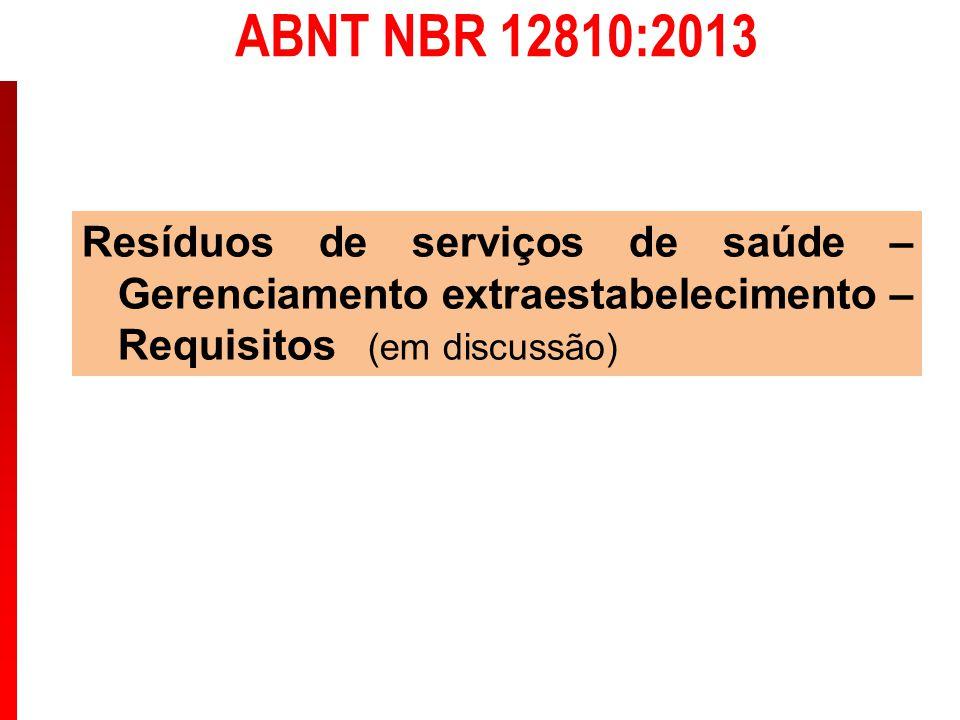 ABNT NBR 12810:2013 Resíduos de serviços de saúde – Gerenciamento extraestabelecimento – Requisitos (em discussão)