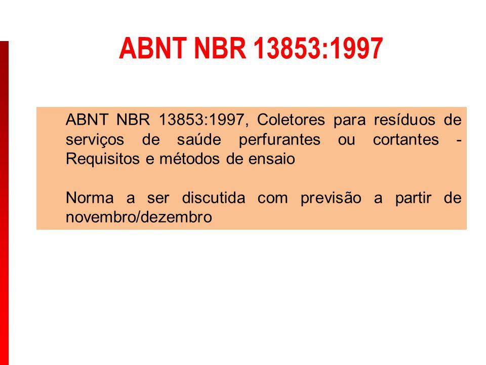 ABNT NBR 13853:1997 ABNT NBR 13853:1997, Coletores para resíduos de serviços de saúde perfurantes ou cortantes - Requisitos e métodos de ensaio.