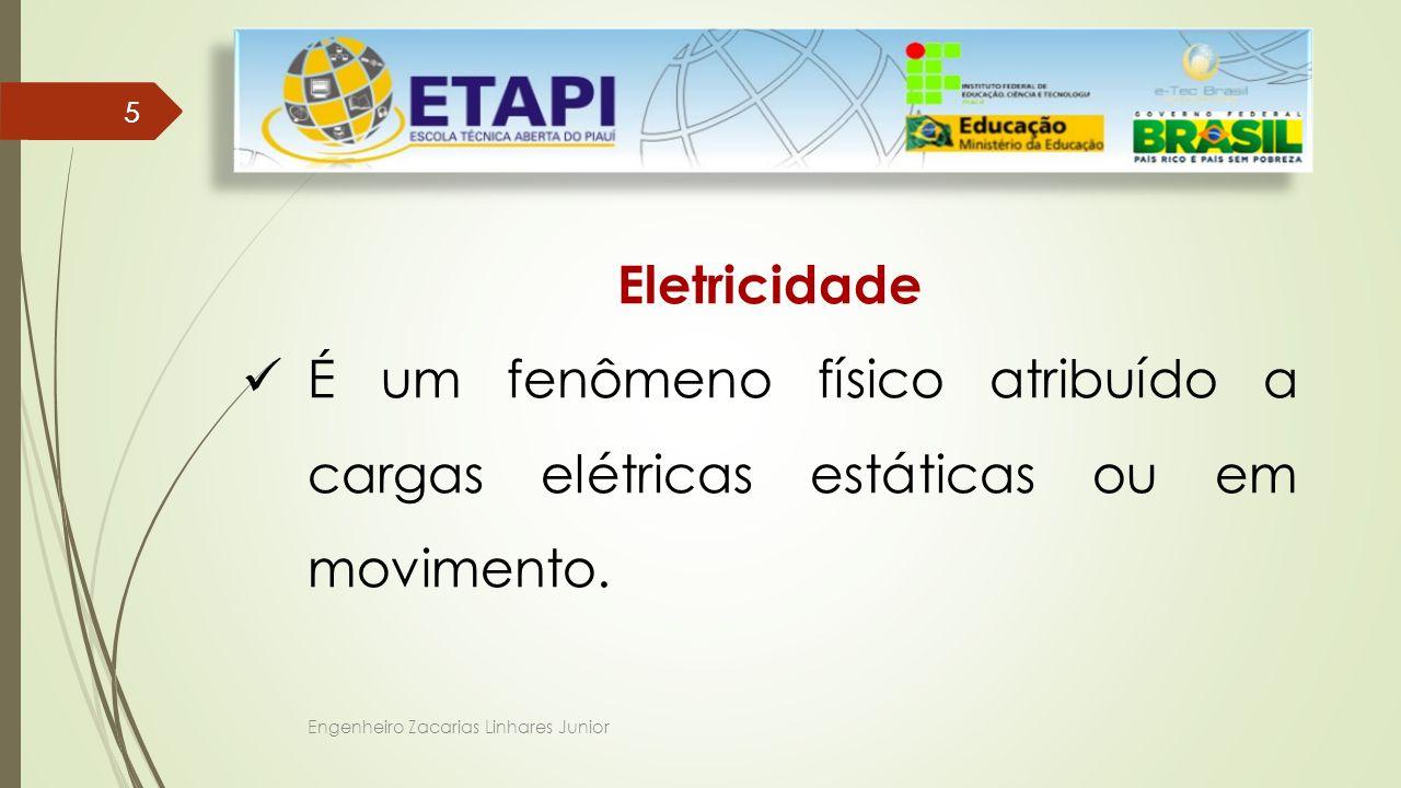 5 Eletricidade. É um fenômeno físico atribuído a cargas elétricas estáticas ou em movimento.