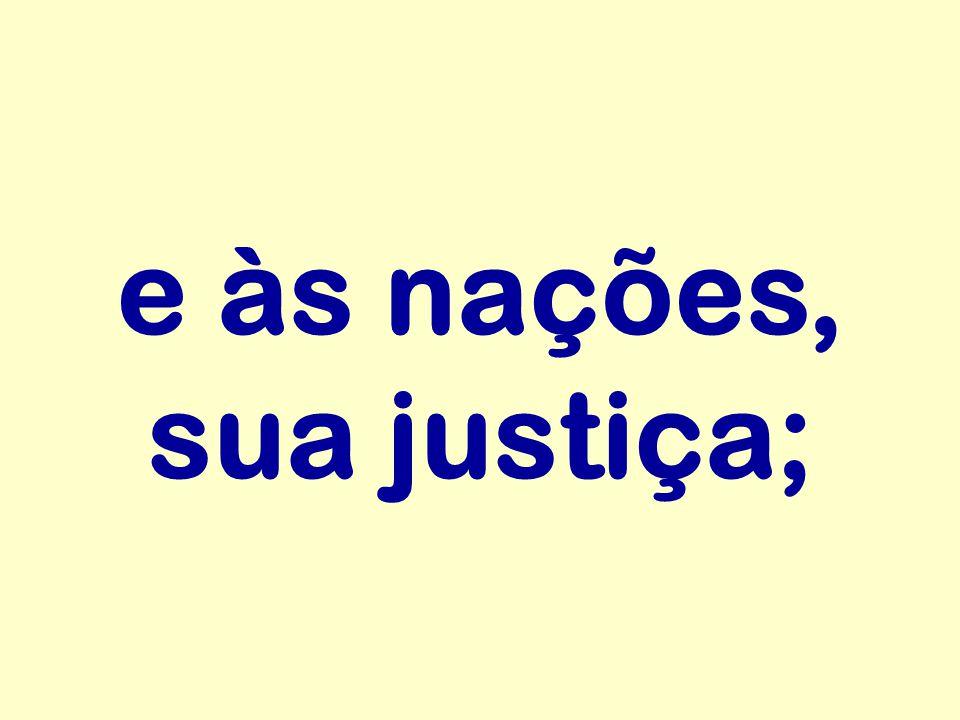 e às nações, sua justiça;