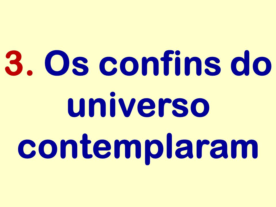 3. Os confins do universo contemplaram
