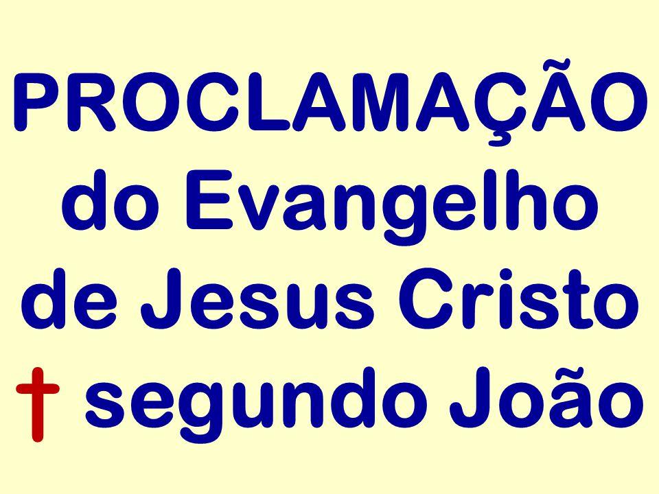 PROCLAMAÇÃO do Evangelho de Jesus Cristo † segundo João