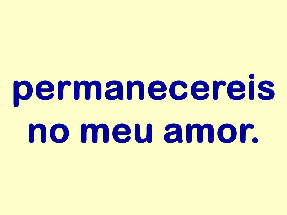 permanecereis no meu amor.