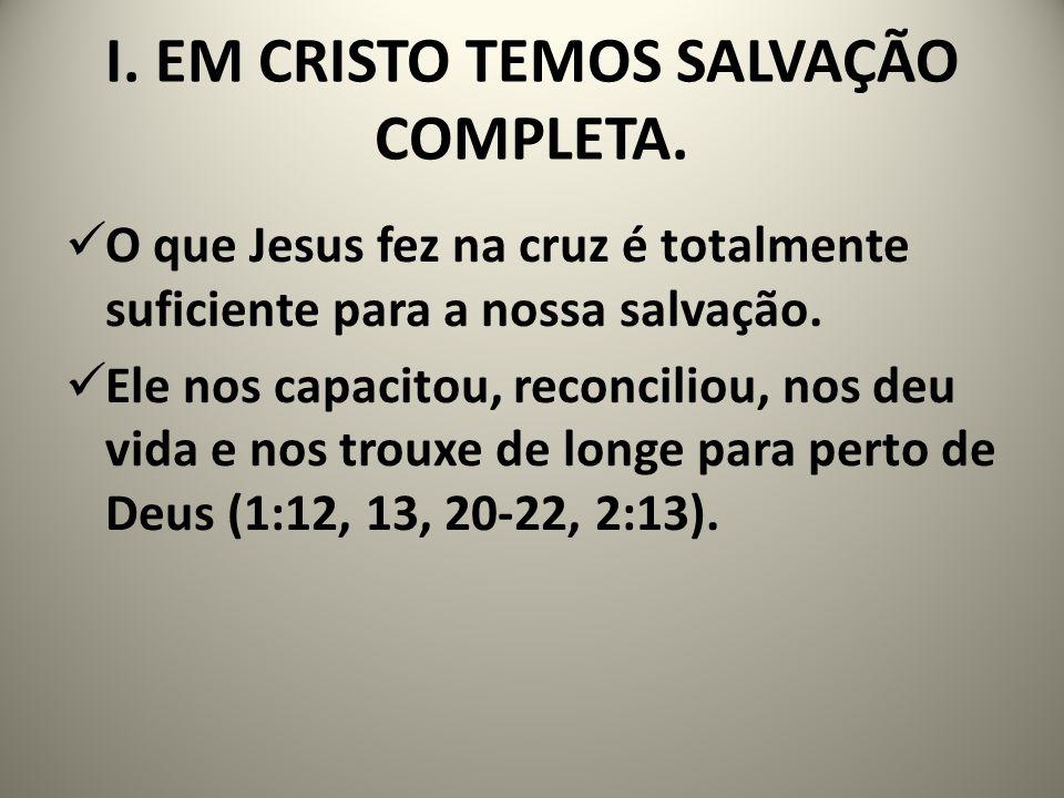 I. EM CRISTO TEMOS SALVAÇÃO COMPLETA.