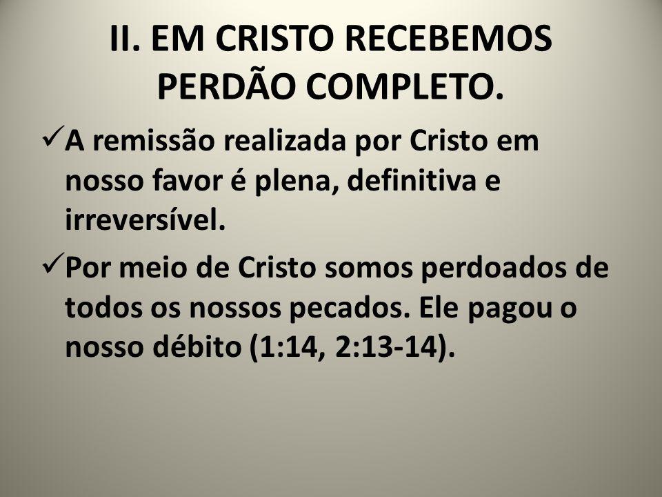 II. EM CRISTO RECEBEMOS PERDÃO COMPLETO.