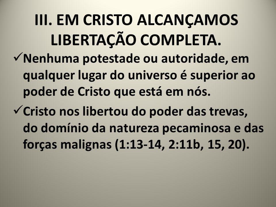 III. EM CRISTO ALCANÇAMOS LIBERTAÇÃO COMPLETA.