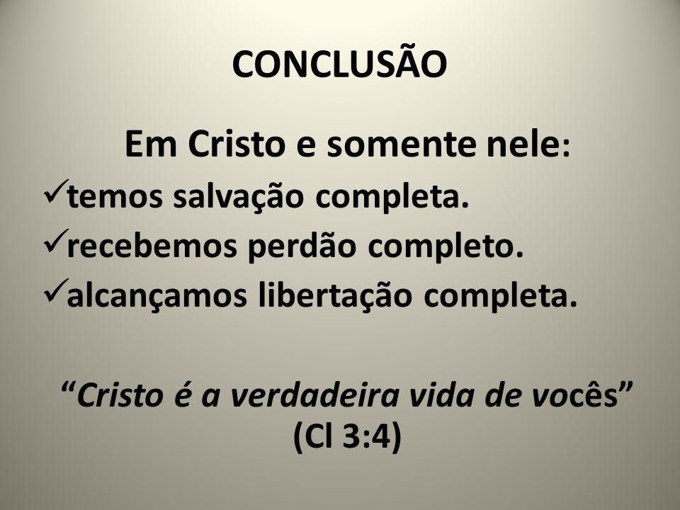 CONCLUSÃO Em Cristo e somente nele:
