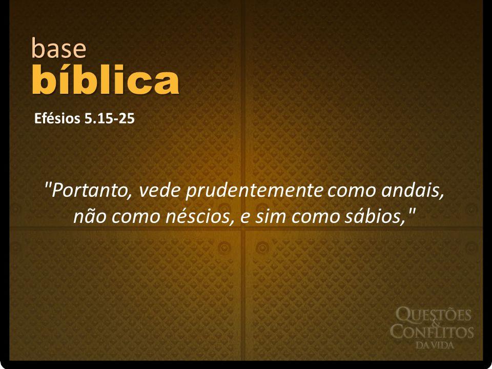 base bíblica. Efésios 5.15-25.