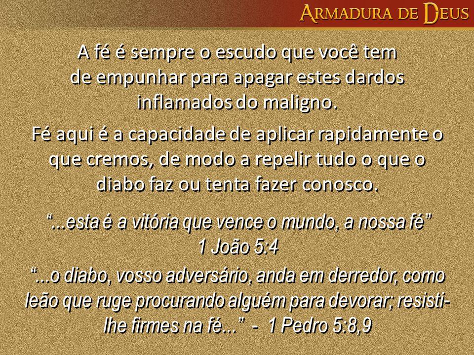 ...esta é a vitória que vence o mundo, a nossa fé 1 João 5:4