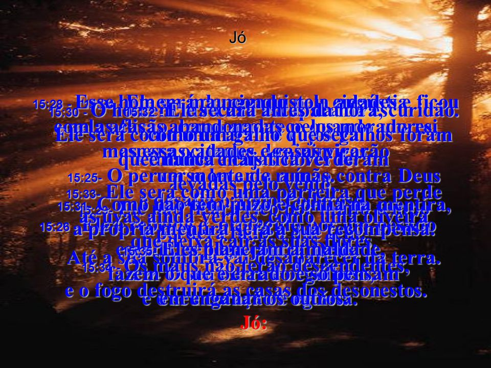 Jó 15:24 - Ele será dominado pela angústia e pela aflição, como acontece quando um rei espera o ataque dos inimigos.