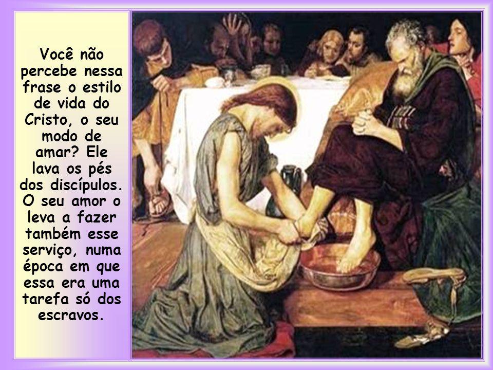 Você não percebe nessa frase o estilo de vida do Cristo, o seu modo de amar.