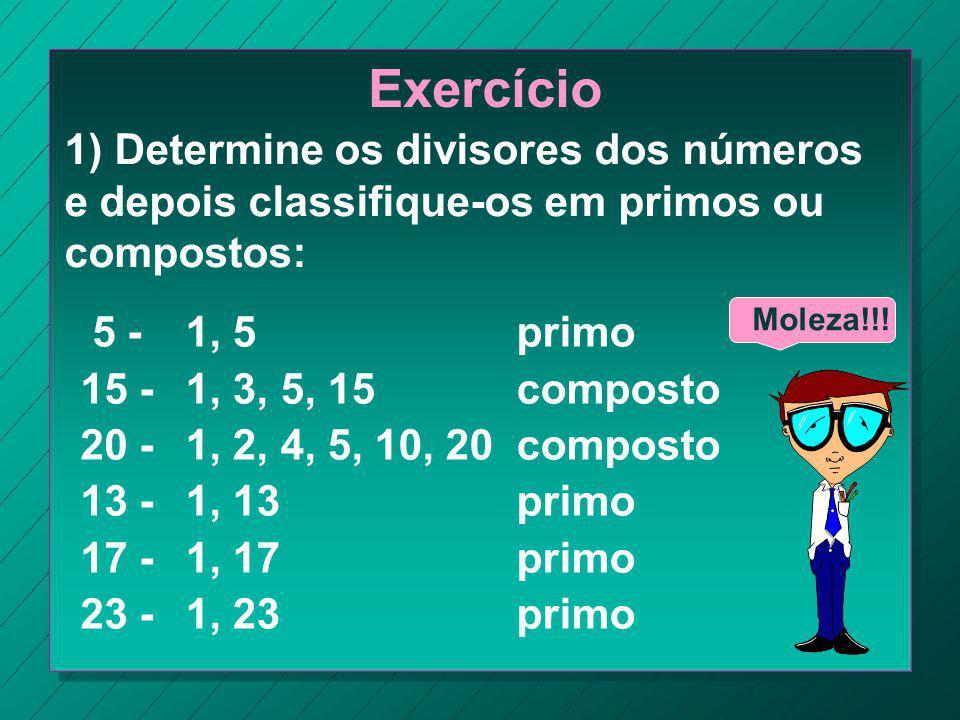 Exercício 1) Determine os divisores dos números e depois classifique-os em primos ou compostos: 5 -