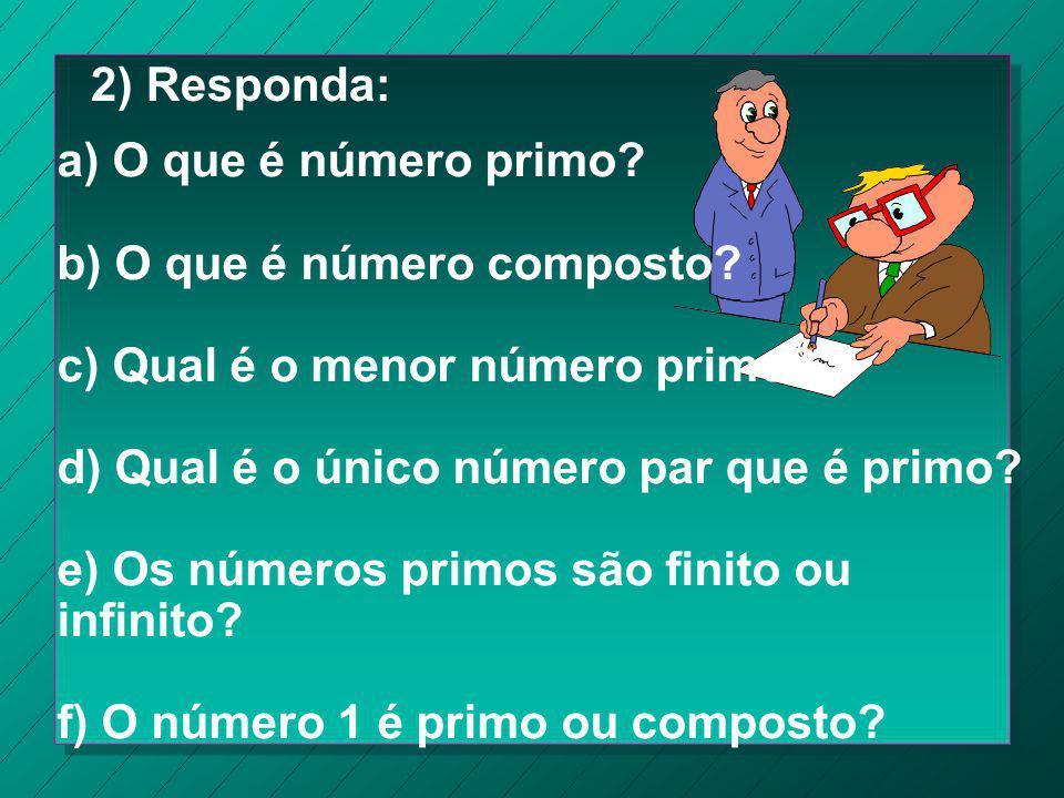 2) Responda: a) O que é número primo b) O que é número composto c) Qual é o menor número primo