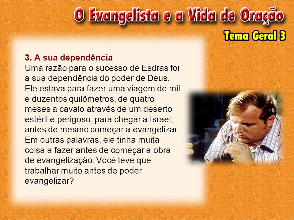 3. A sua dependência Uma razão para o sucesso de Esdras foi a sua dependência do poder de Deus.