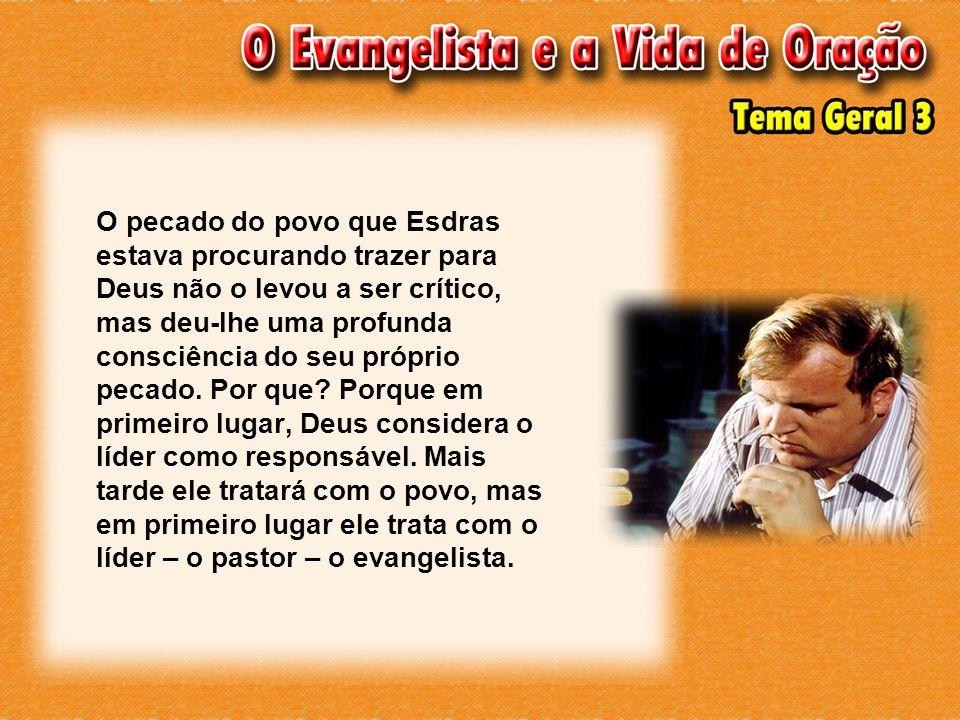 O pecado do povo que Esdras estava procurando trazer para Deus não o levou a ser crítico, mas deu-lhe uma profunda consciência do seu próprio pecado.
