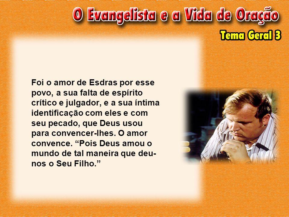 Foi o amor de Esdras por esse povo, a sua falta de espírito crítico e julgador, e a sua íntima identificação com eles e com seu pecado, que Deus usou para convencer-lhes.