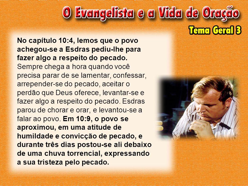 No capítulo 10:4, lemos que o povo achegou-se a Esdras pediu-lhe para fazer algo a respeito do pecado.