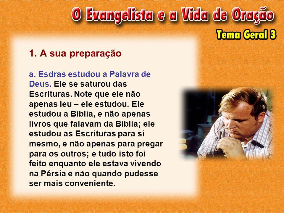 1. A sua preparação a. Esdras estudou a Palavra de Deus