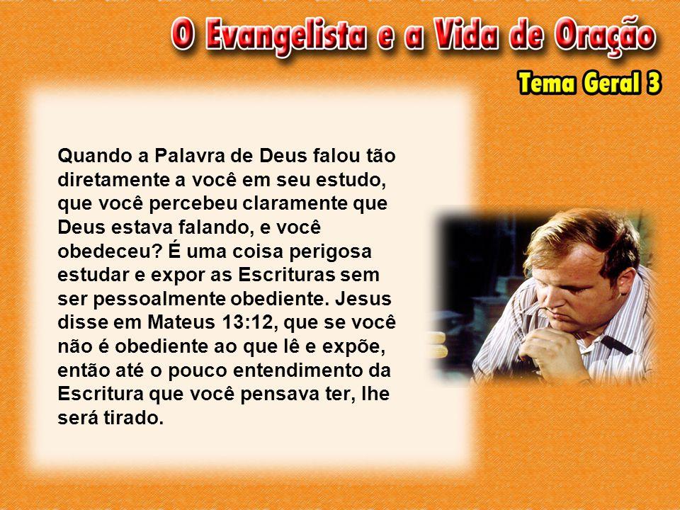 Quando a Palavra de Deus falou tão diretamente a você em seu estudo, que você percebeu claramente que Deus estava falando, e você obedeceu.