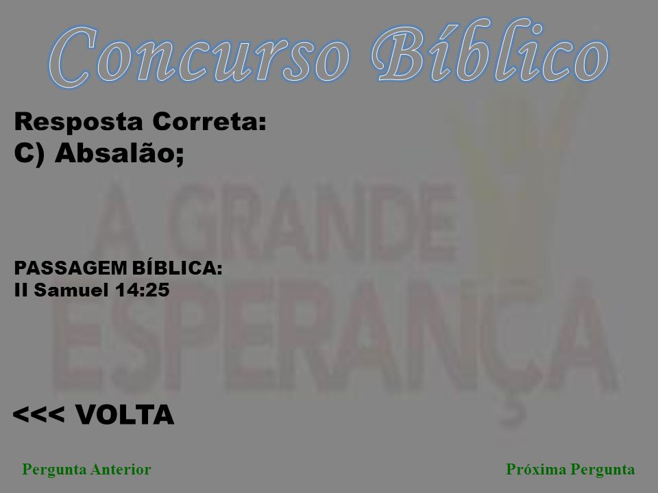 Concurso Bíblico C) Absalão; <<< VOLTA Resposta Correta: