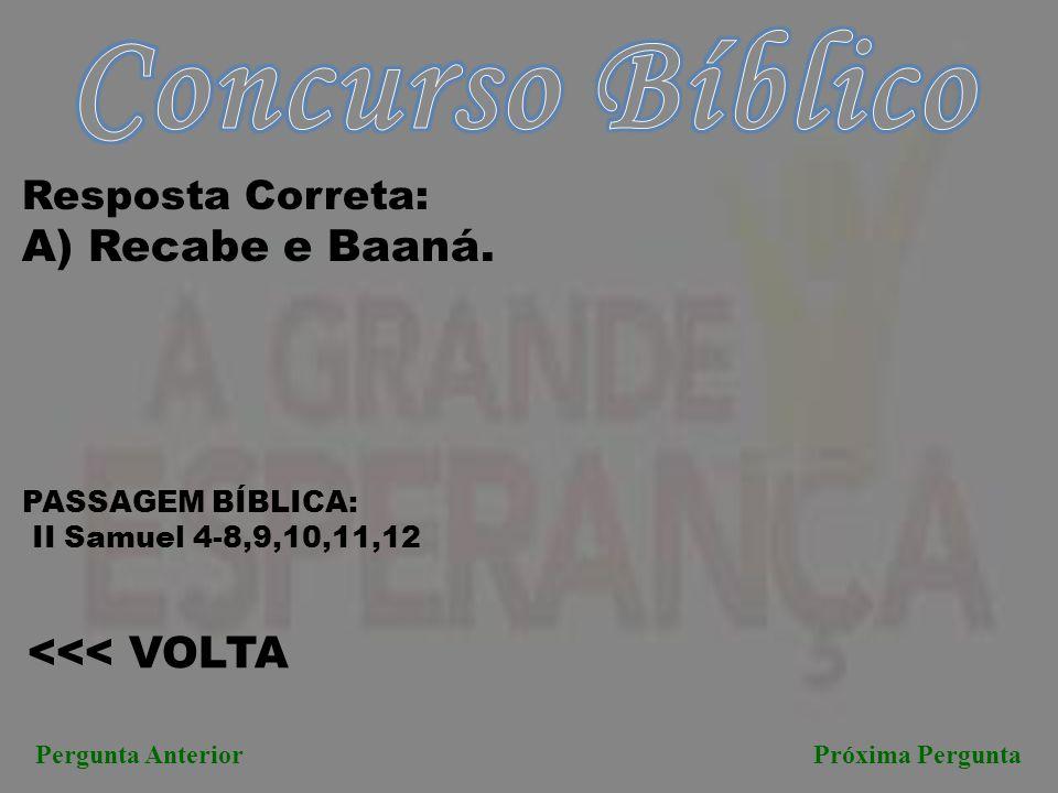 Concurso Bíblico A) Recabe e Baaná. <<< VOLTA